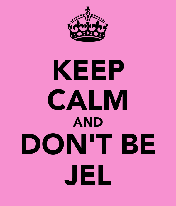 KEEP CALM AND DON'T BE JEL