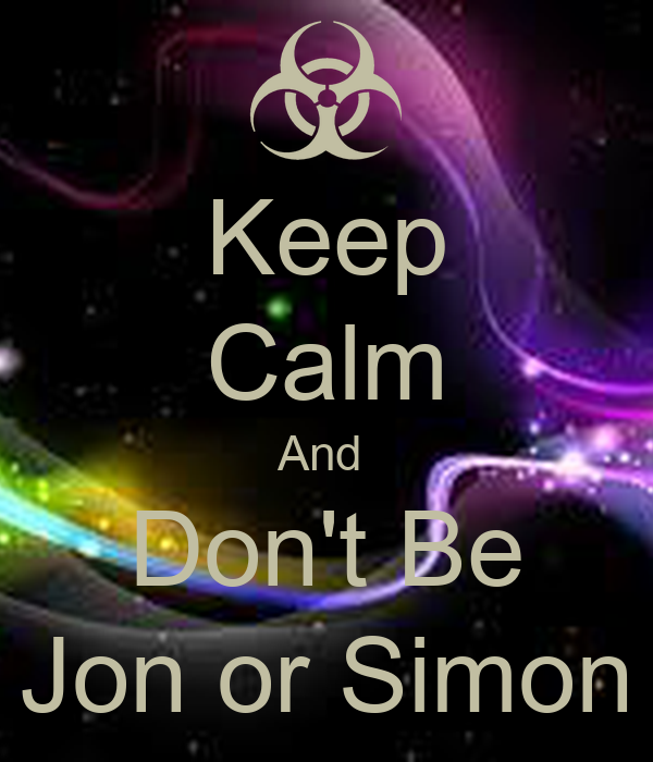 Keep Calm And  Don't Be Jon or Simon