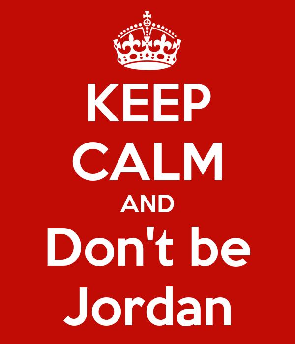 KEEP CALM AND Don't be Jordan
