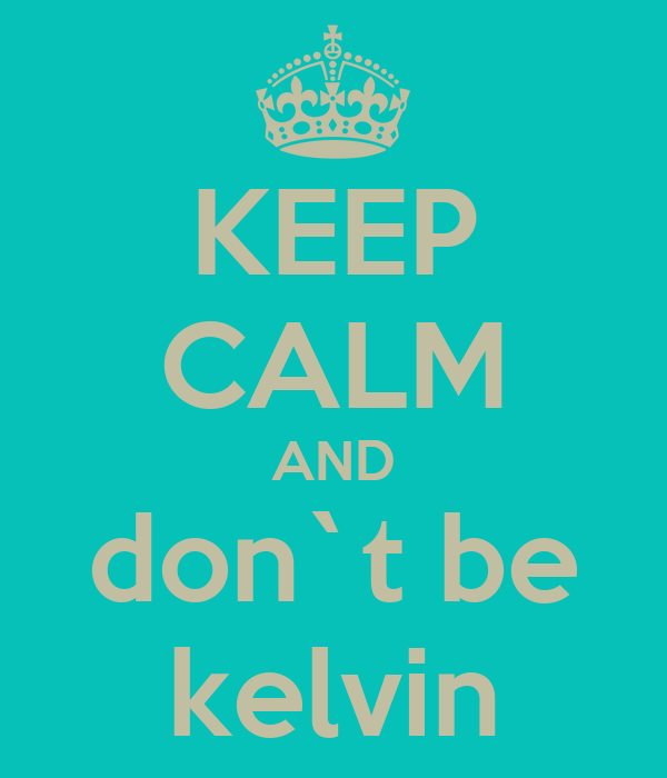 KEEP CALM AND don`t be kelvin
