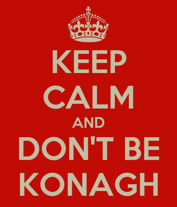 KEEP CALM AND DON'T BE KONAGH