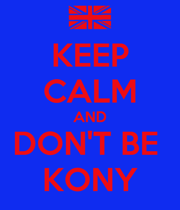 KEEP CALM AND DON'T BE  KONY