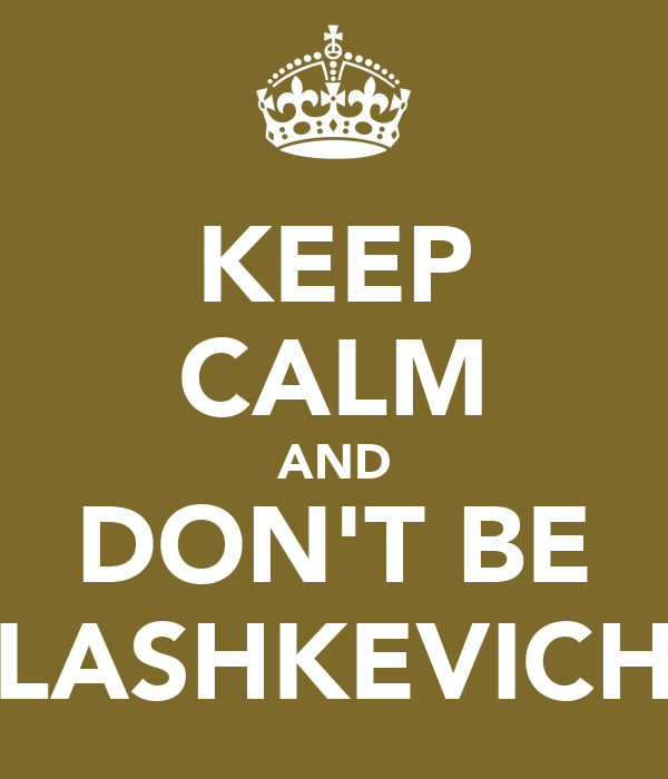 KEEP CALM AND DON'T BE LASHKEVICH