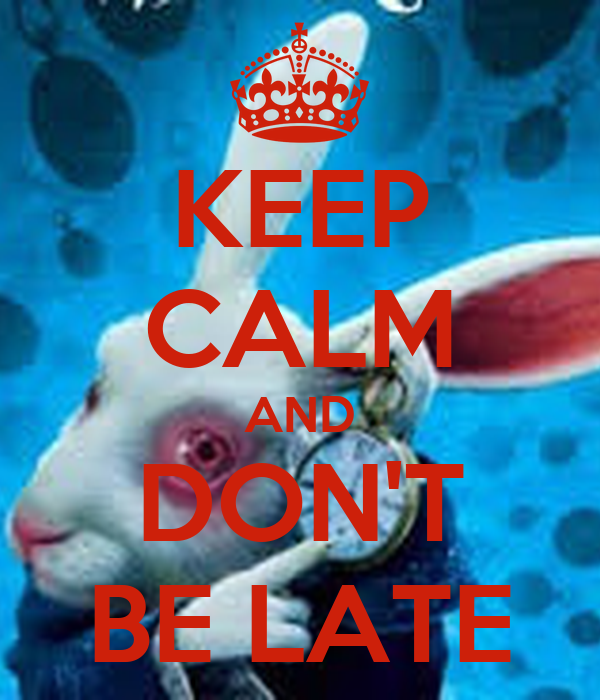 KEEP CALM AND DON'T BE LATE