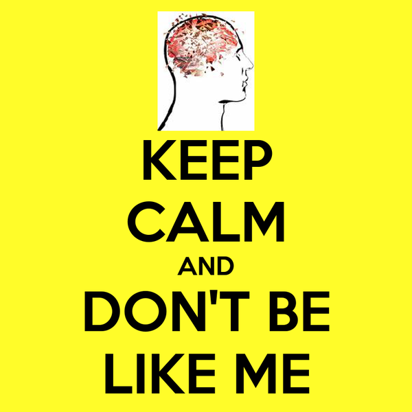 KEEP CALM AND DON'T BE LIKE ME