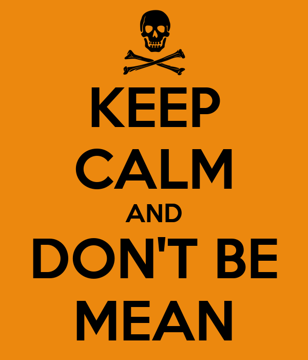KEEP CALM AND DON'T BE MEAN