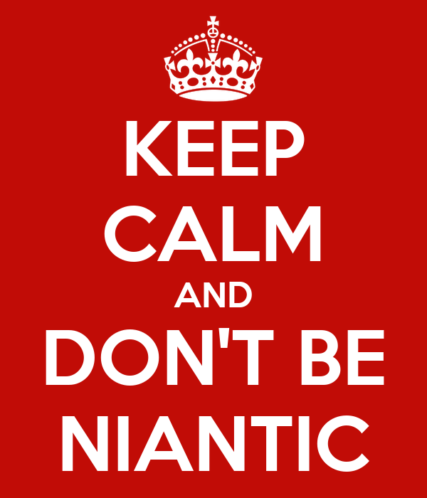 KEEP CALM AND DON'T BE NIANTIC