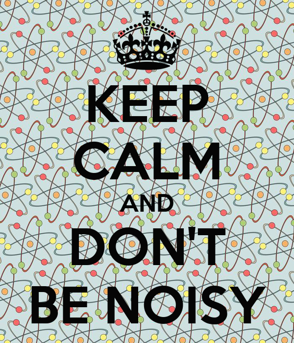 KEEP CALM AND DON'T BE NOISY