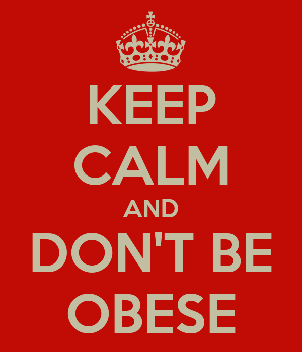 KEEP CALM AND DON'T BE OBESE