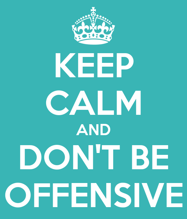 KEEP CALM AND DON'T BE OFFENSIVE