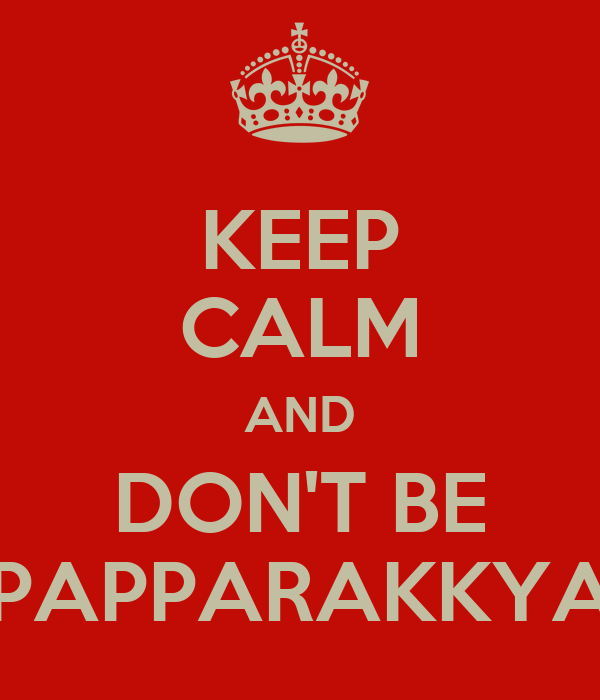 KEEP CALM AND DON'T BE PAPPARAKKYA