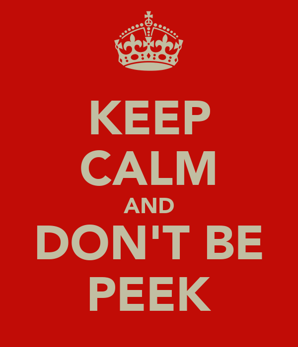 KEEP CALM AND DON'T BE PEEK