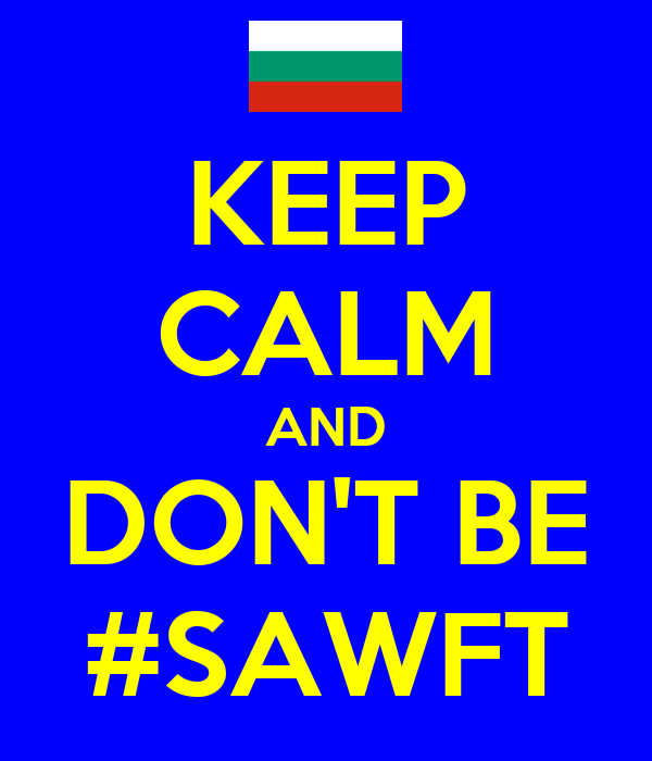 KEEP CALM AND DON'T BE #SAWFT