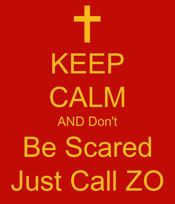 KEEP CALM AND Don't Be Scared Just Call ZO
