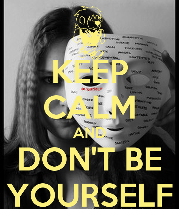 KEEP CALM AND DON'T BE YOURSELF