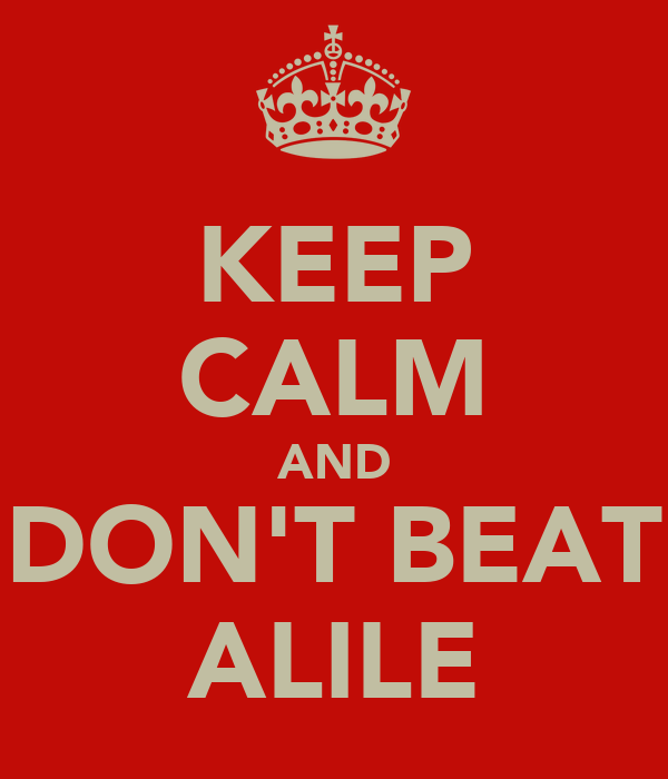 KEEP CALM AND DON'T BEAT ALILE