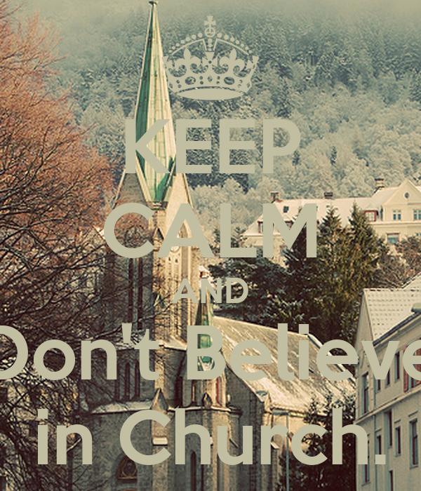 KEEP CALM AND Don't Believe in Church.