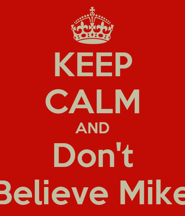 KEEP CALM AND Don't Believe Mike