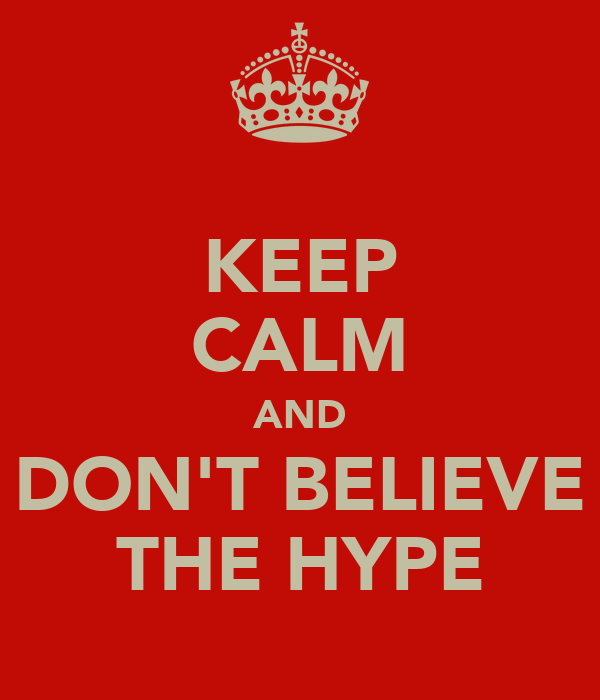 KEEP CALM AND DON'T BELIEVE THE HYPE