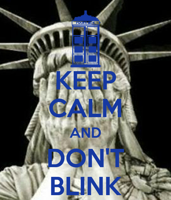 KEEP CALM AND DON'T BLINK