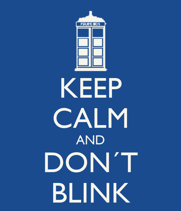 KEEP CALM AND DON´T BLINK