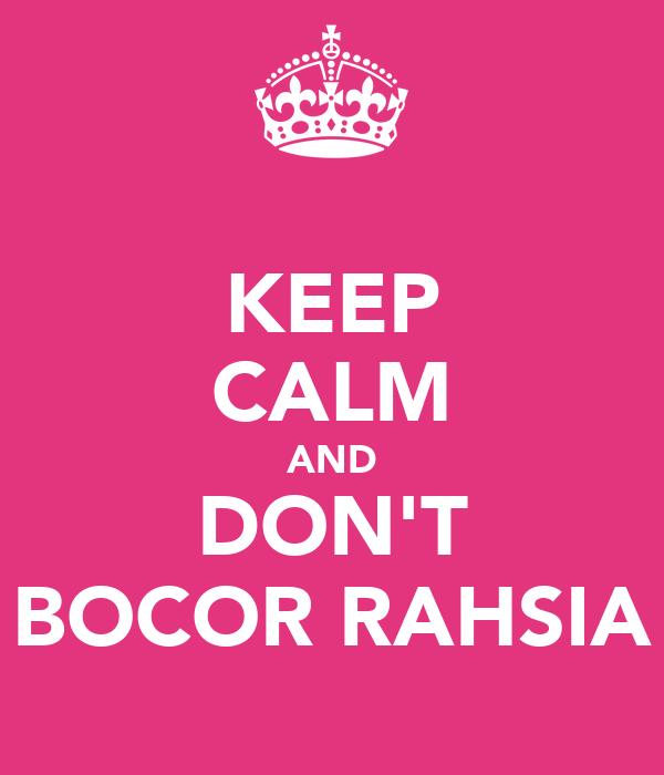 KEEP CALM AND DON'T BOCOR RAHSIA
