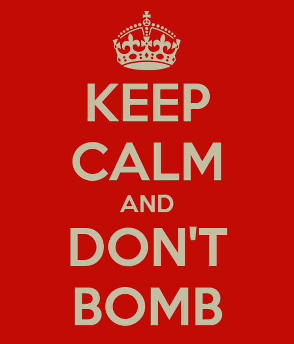 KEEP CALM AND DON'T BOMB
