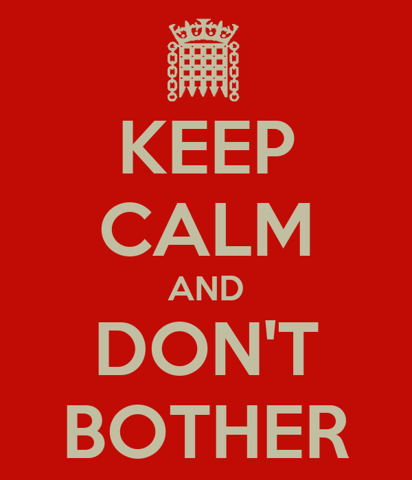 KEEP CALM AND DON'T BOTHER
