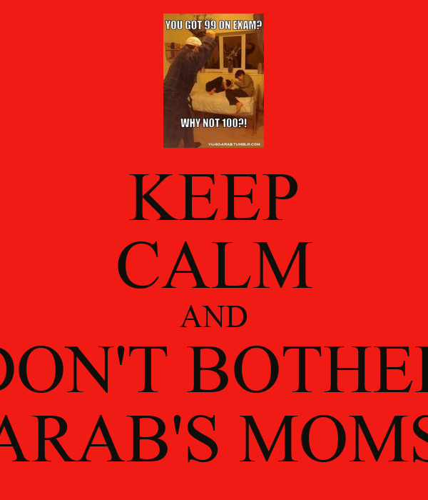 KEEP CALM AND DON'T BOTHER ARAB'S MOMS