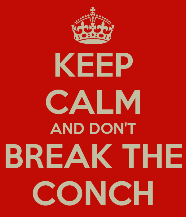 KEEP CALM AND DON'T BREAK THE CONCH