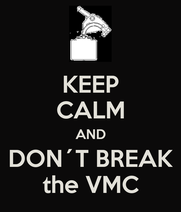 KEEP CALM AND DON´T BREAK the VMC