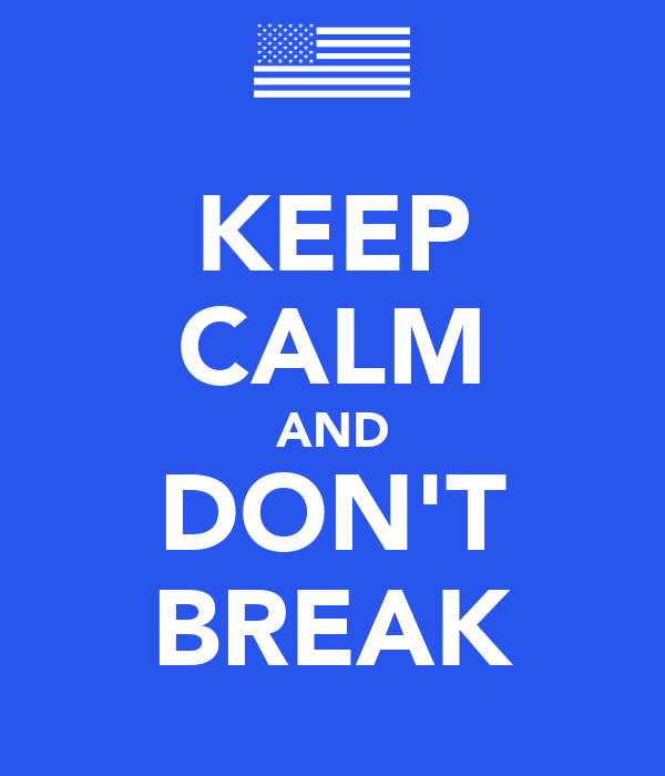 KEEP CALM AND DON'T BREAK
