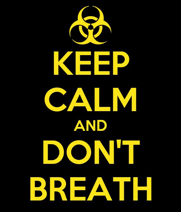 KEEP CALM AND DON'T BREATH