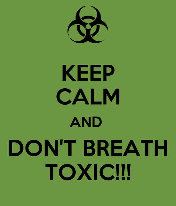 KEEP CALM AND  DON'T BREATH TOXIC!!!