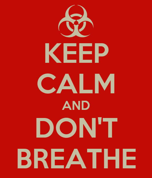 KEEP CALM AND DON'T BREATHE