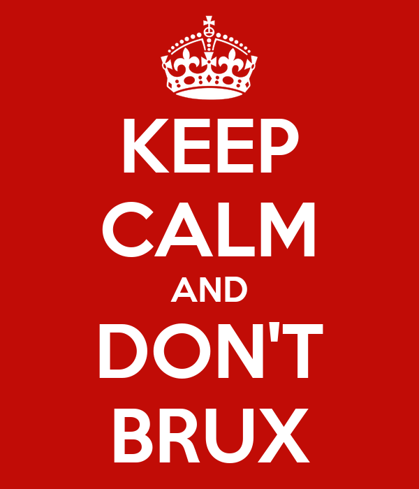 KEEP CALM AND DON'T BRUX