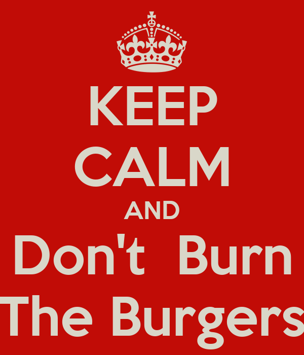 KEEP CALM AND Don't  Burn The Burgers