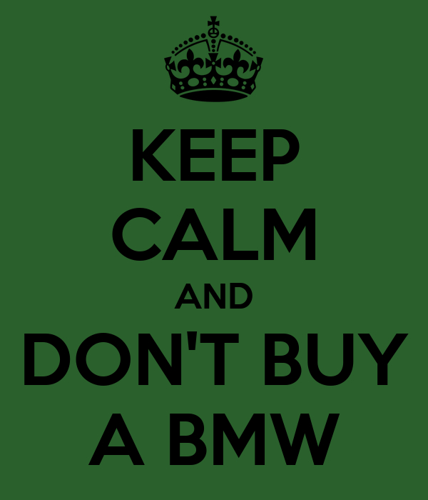 KEEP CALM AND DON'T BUY A BMW