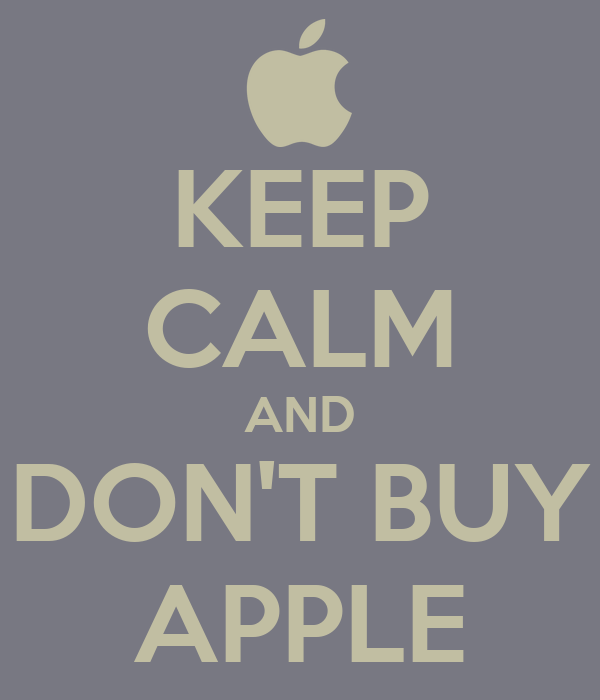 KEEP CALM AND DON'T BUY APPLE