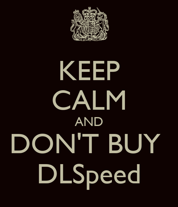 KEEP CALM AND DON'T BUY  DLSpeed