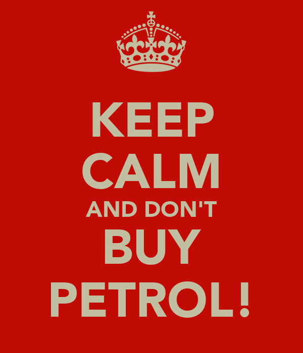 KEEP CALM AND DON'T BUY PETROL!