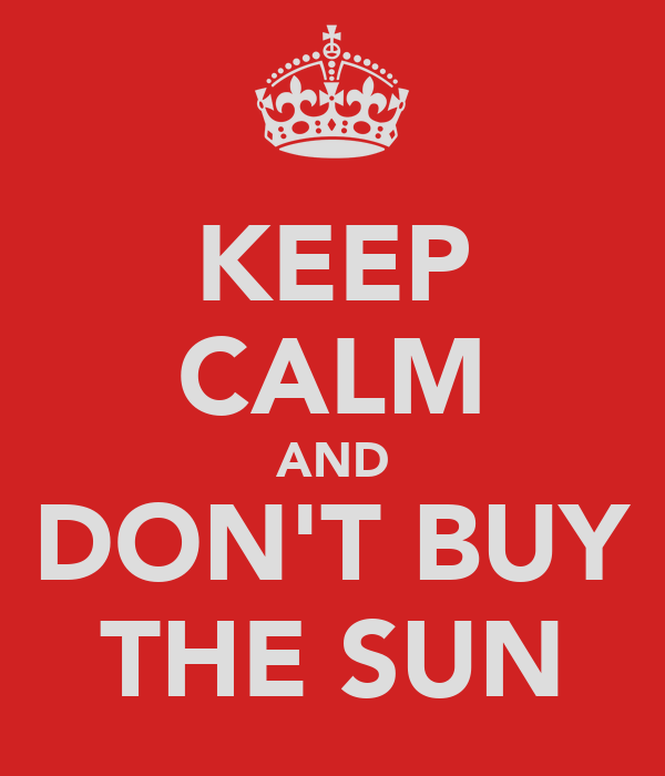 KEEP CALM AND DON'T BUY THE SUN