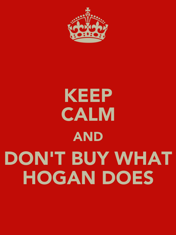 KEEP CALM AND DON'T BUY WHAT HOGAN DOES