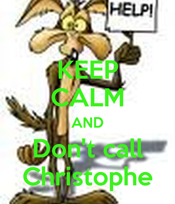 KEEP CALM AND Don't call Christophe