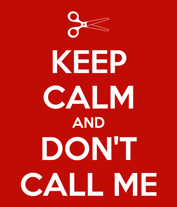 KEEP CALM AND DON'T CALL ME