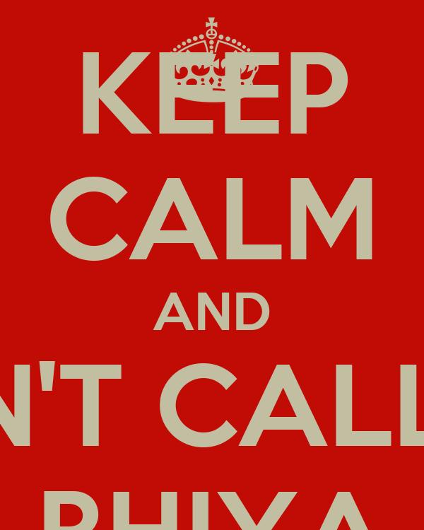 KEEP CALM AND DON'T CALL ME BHIYA