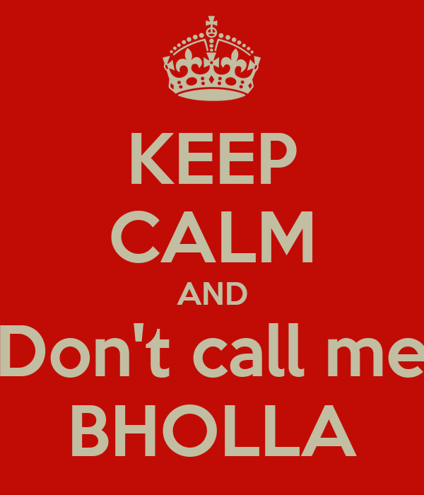 KEEP CALM AND Don't call me BHOLLA