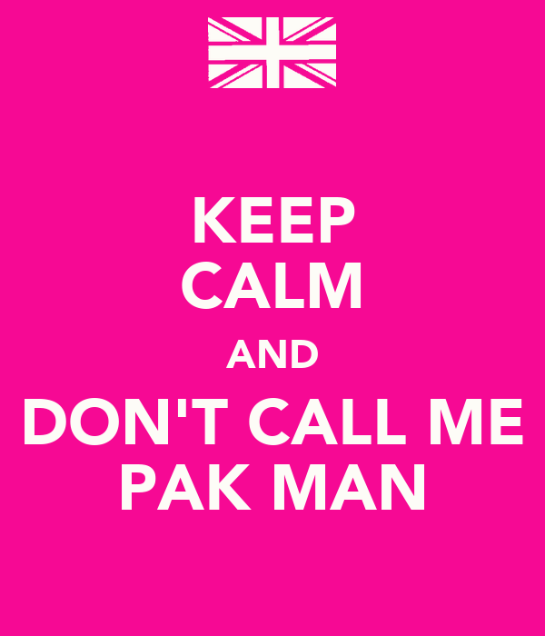 KEEP CALM AND DON'T CALL ME PAK MAN