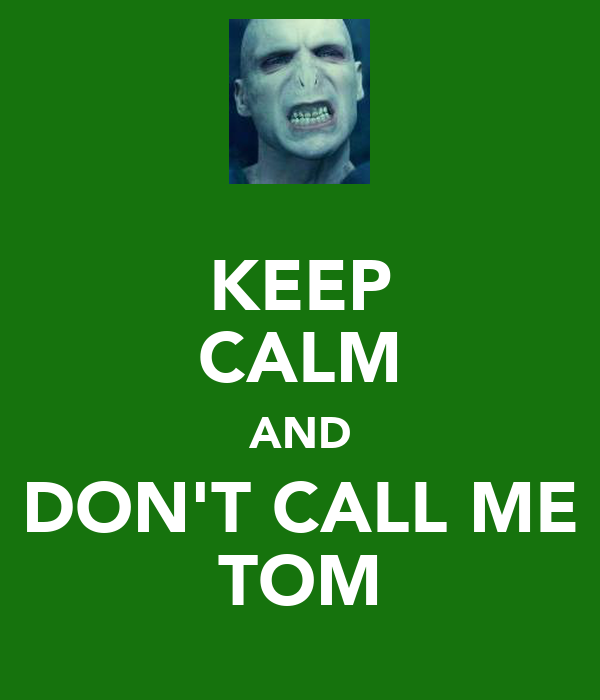 KEEP CALM AND DON'T CALL ME TOM