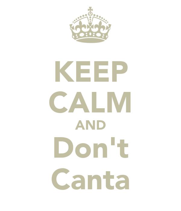 KEEP CALM AND Don't Canta